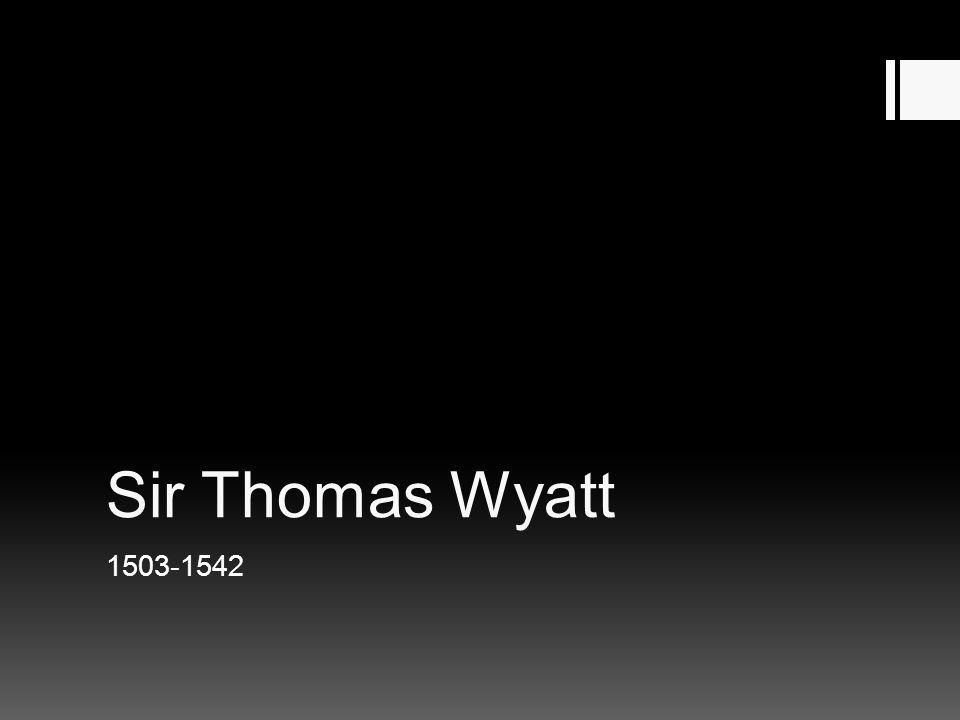 Sir Thomas Wyatt 1503-1542