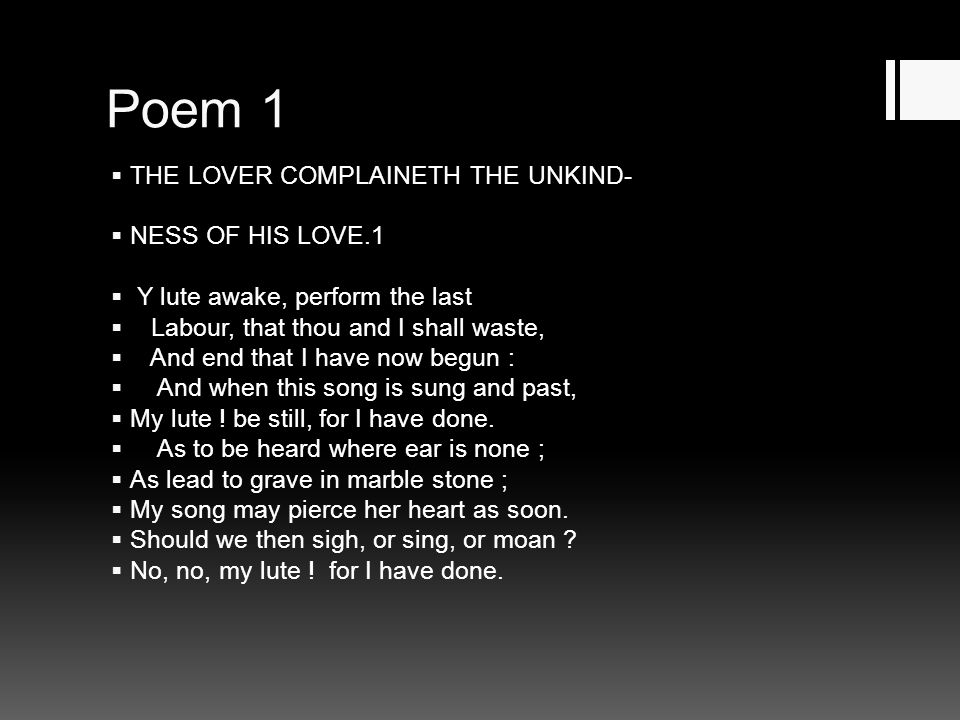 Poem 1 THE LOVER COMPLAINETH THE UNKIND- NESS OF HIS LOVE.1