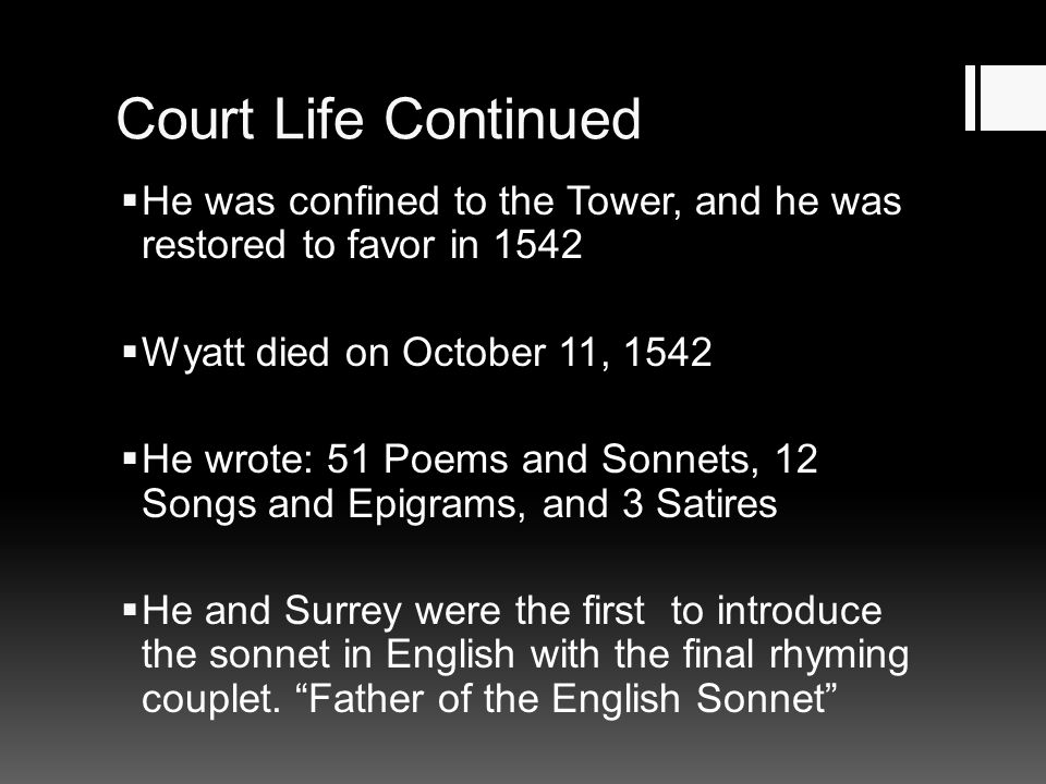 Court Life Continued He was confined to the Tower, and he was restored to favor in 1542. Wyatt died on October 11, 1542.