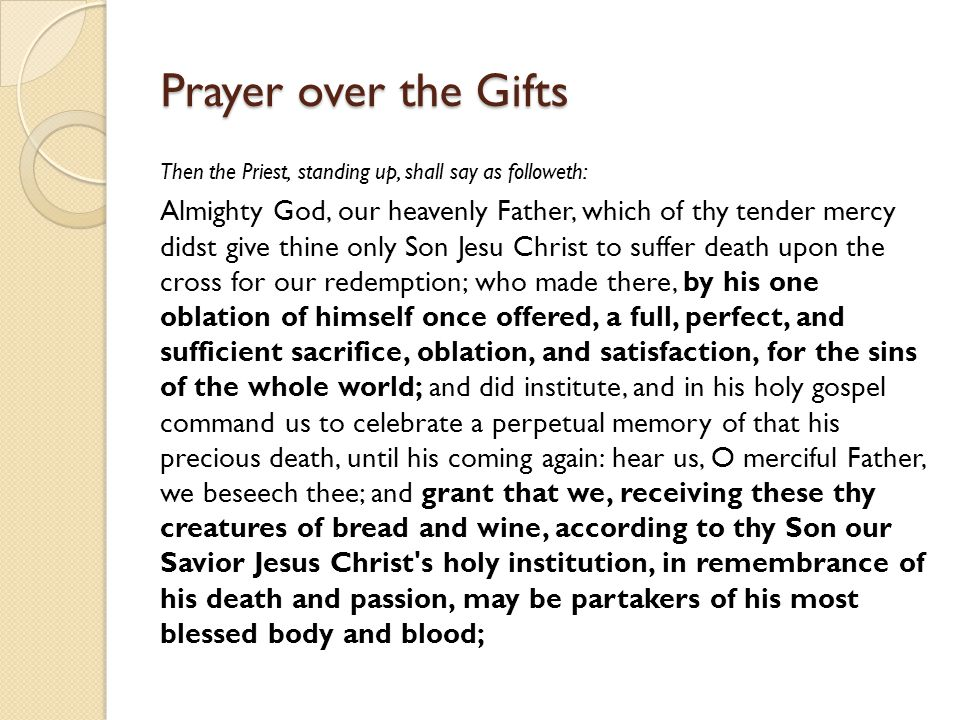 Prayer over the Gifts Then the Priest, standing up, shall say as followeth:
