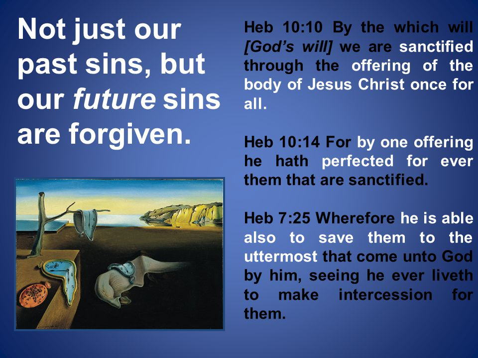 Not just our past sins, but our future sins are forgiven.