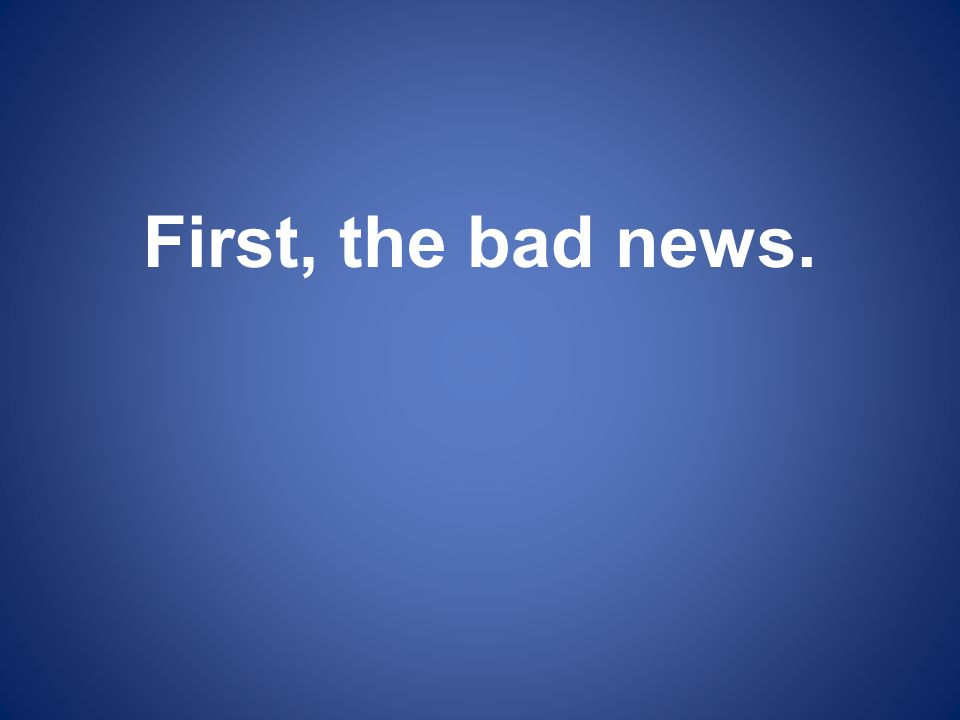 First, the bad news.