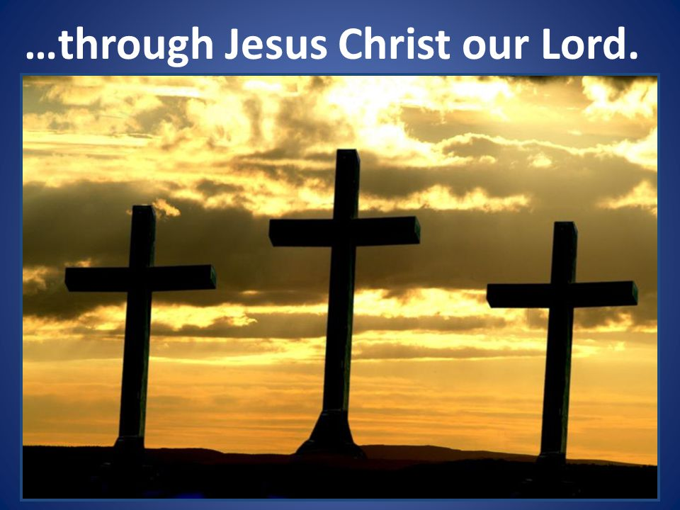 …through Jesus Christ our Lord.