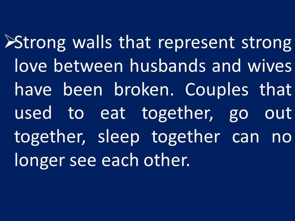 Strong walls that represent strong love between husbands and wives have been broken.