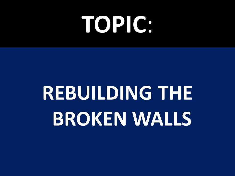 REBUILDING THE BROKEN WALLS