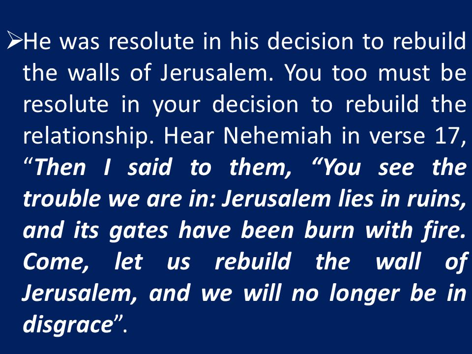 He was resolute in his decision to rebuild the walls of Jerusalem