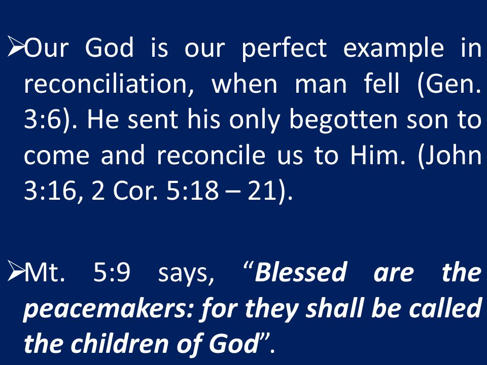 Our God is our perfect example in reconciliation, when man fell (Gen