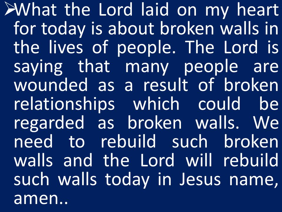 What the Lord laid on my heart for today is about broken walls in the lives of people.