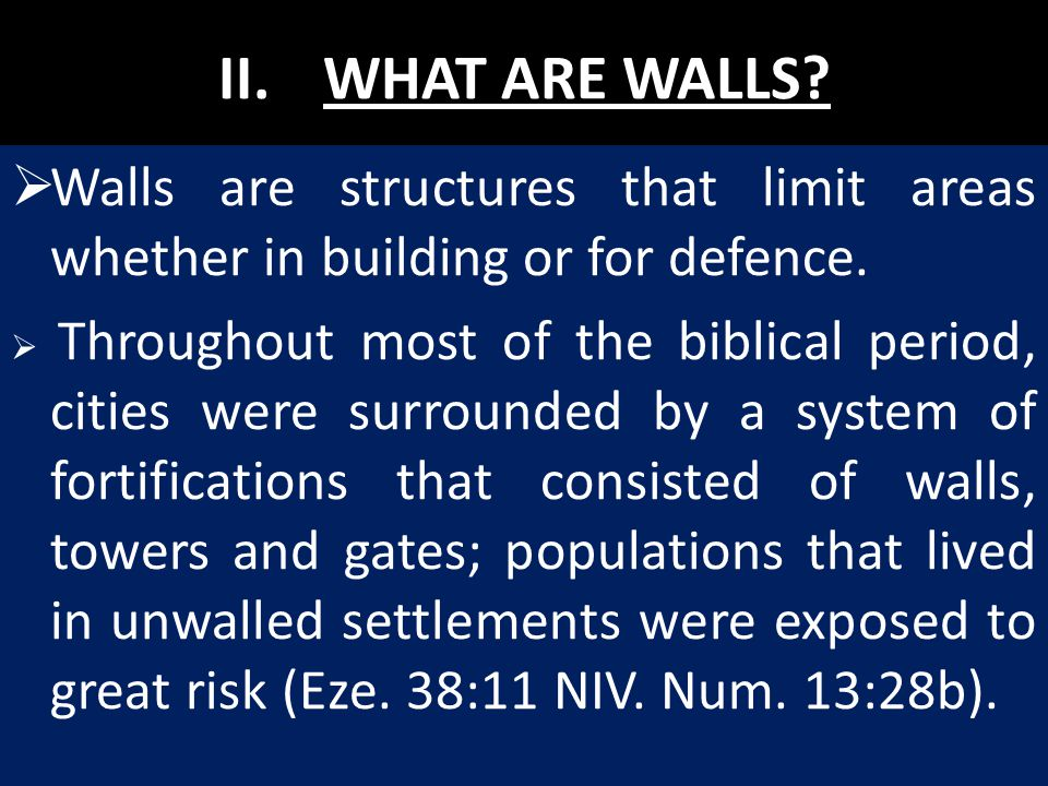 II. WHAT ARE WALLS Walls are structures that limit areas whether in building or for defence.