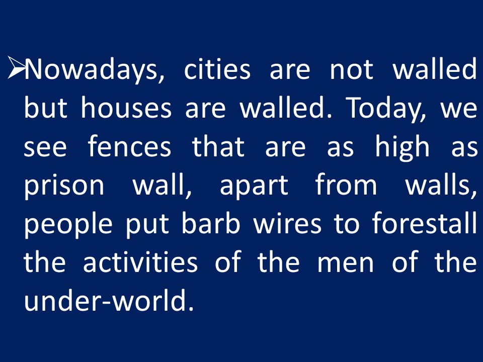 Nowadays, cities are not walled but houses are walled