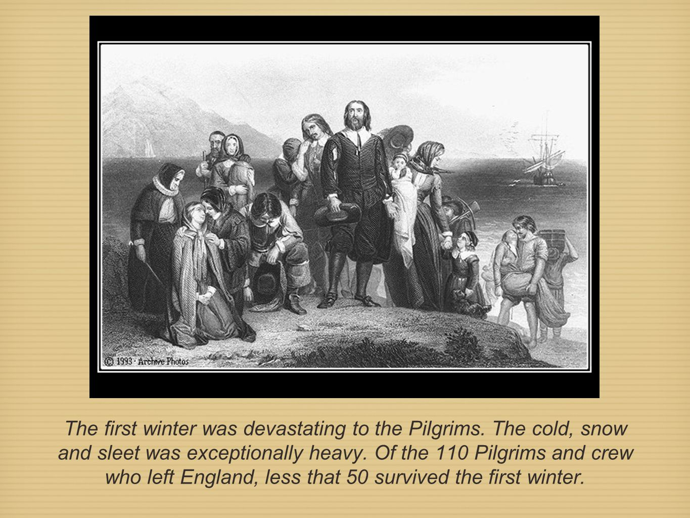 The first winter was devastating to the Pilgrims