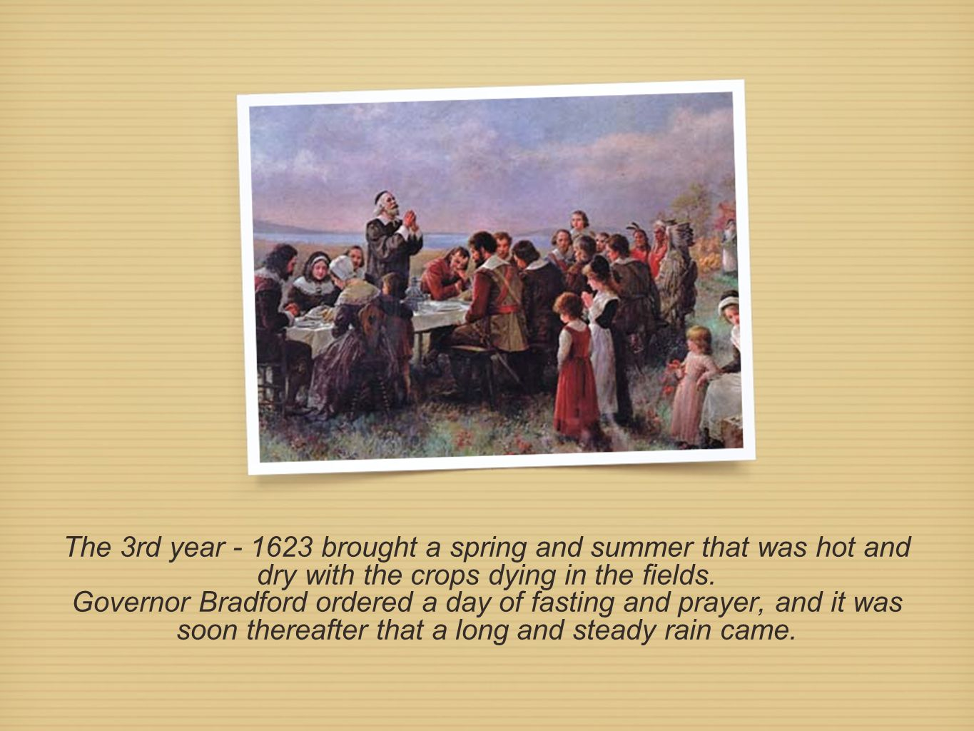 The 3rd year - 1623 brought a spring and summer that was hot and dry with the crops dying in the fields.