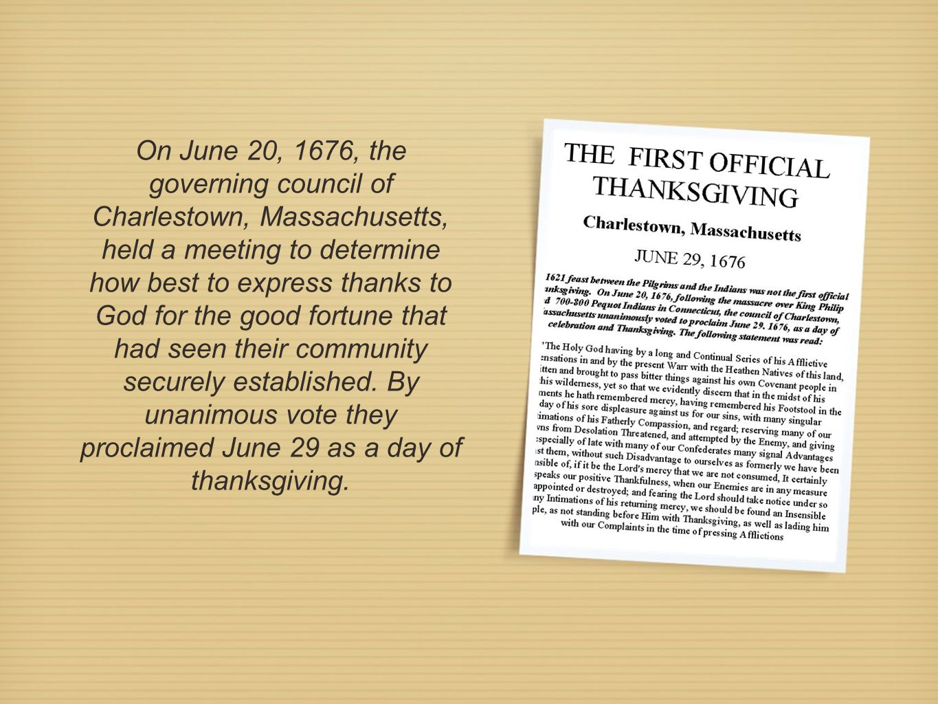 On June 20, 1676, the governing council of Charlestown, Massachusetts, held a meeting to determine how best to express thanks to God for the good fortune that had seen their community securely established.