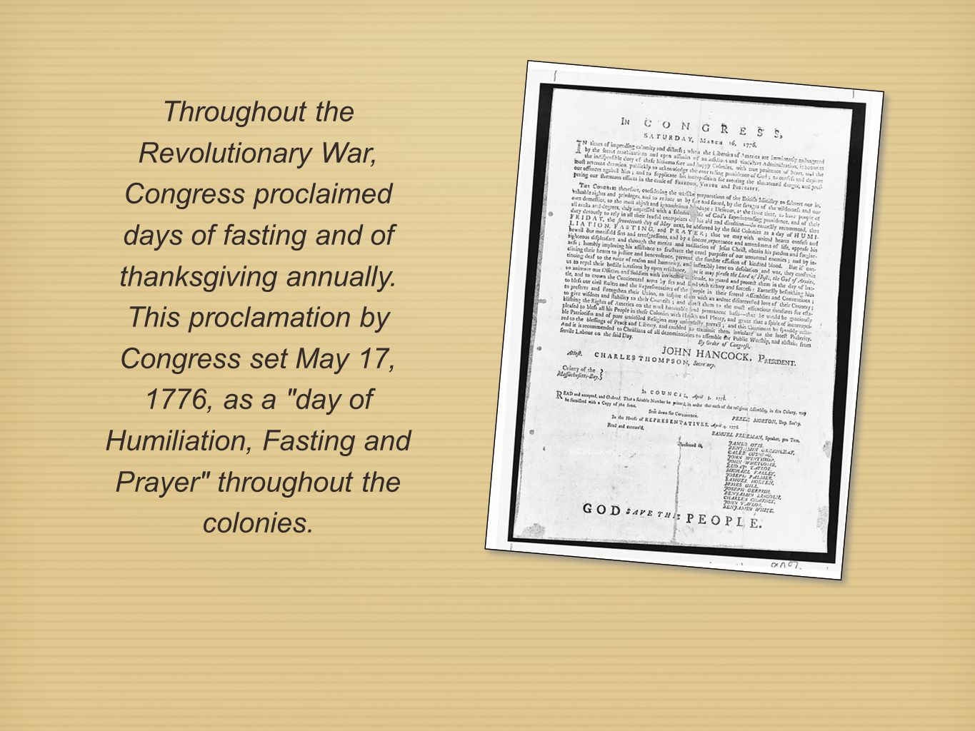 Throughout the Revolutionary War, Congress proclaimed days of fasting and of thanksgiving annually.