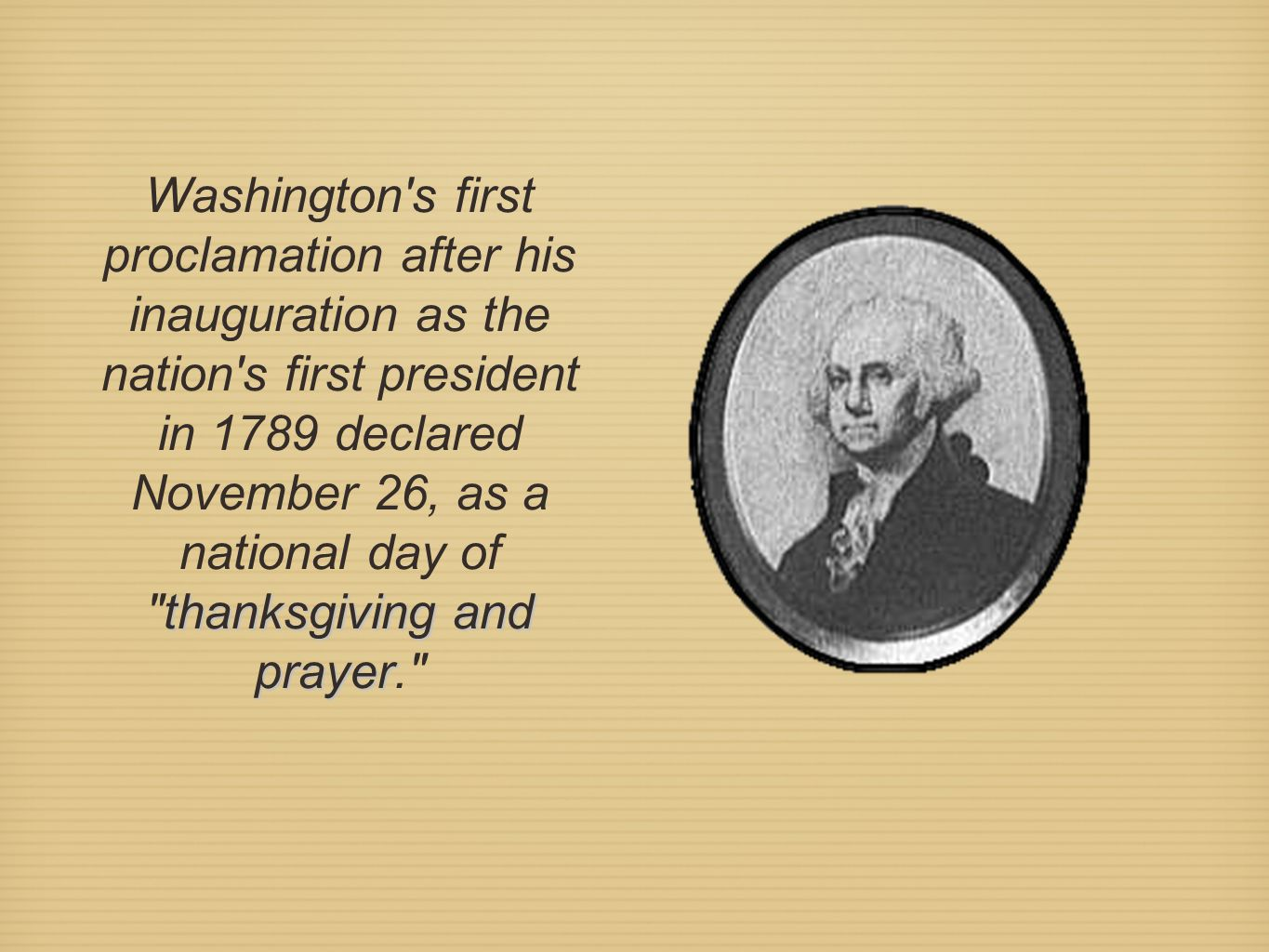 Washington s first proclamation after his inauguration as the nation s first president in 1789 declared November 26, as a national day of thanksgiving and prayer.