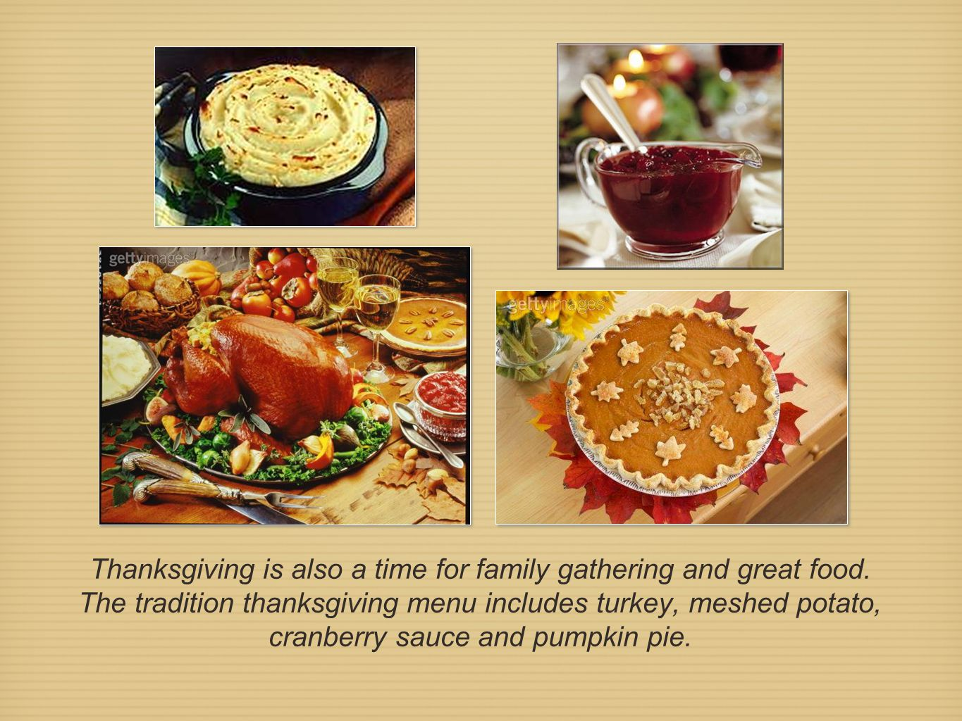 Thanksgiving is also a time for family gathering and great food.