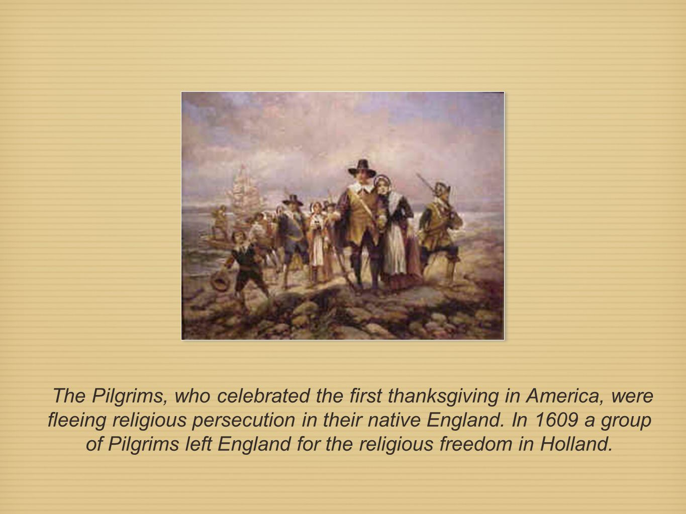 The Pilgrims, who celebrated the first thanksgiving in America, were fleeing religious persecution in their native England.