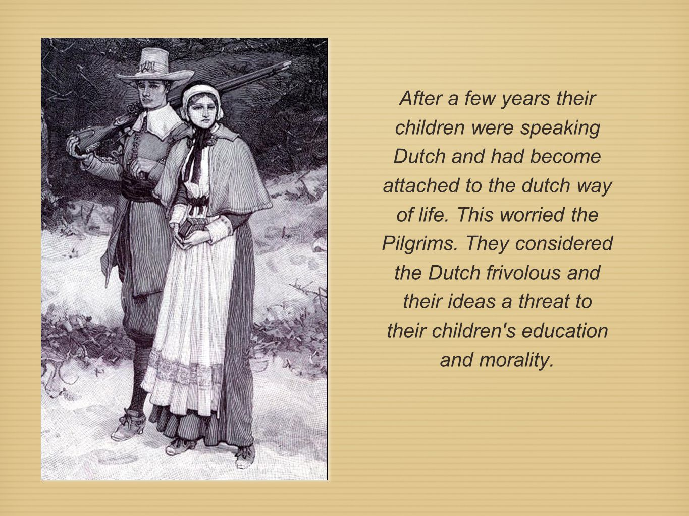 After a few years their children were speaking Dutch and had become attached to the dutch way of life.