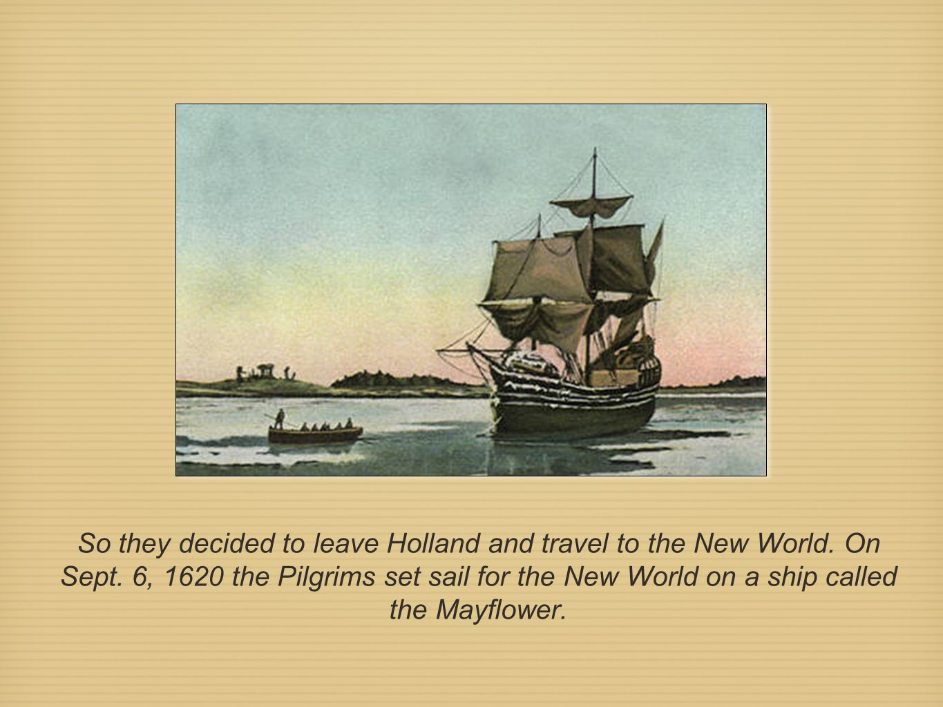 So they decided to leave Holland and travel to the New World. On Sept