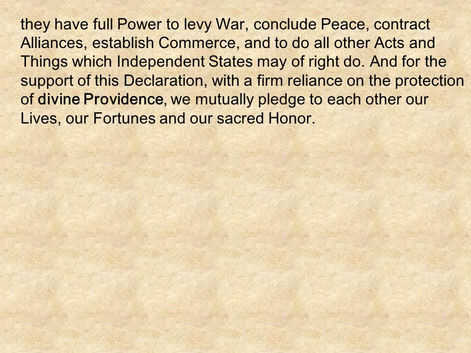 they have full Power to levy War, conclude Peace, contract Alliances, establish Commerce, and to do all other Acts and Things which Independent States may of right do.
