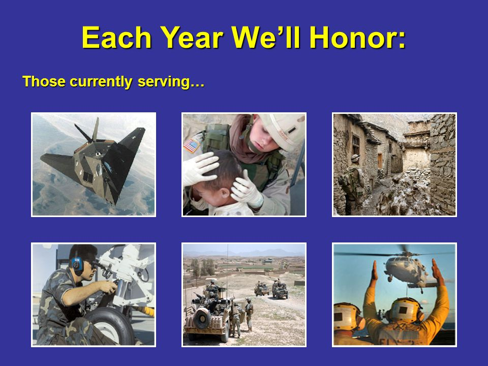 Each Year We'll Honor: Those currently serving…
