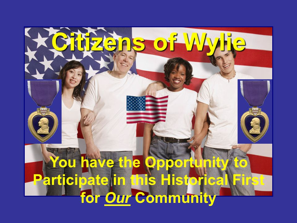 Citizens of Wylie You have the Opportunity to Participate in this Historical First for Our Community.