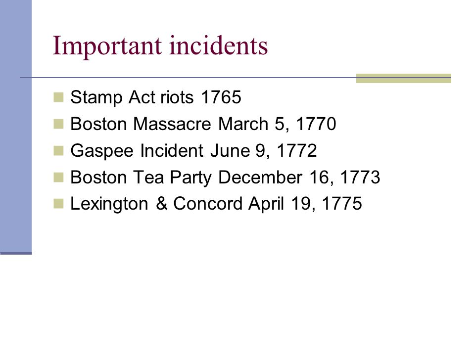 Important incidents Stamp Act riots 1765 Boston Massacre March 5, 1770