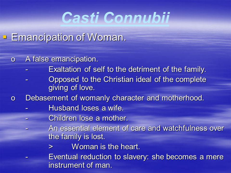 Casti Connubii Emancipation of Woman. o A false emancipation.