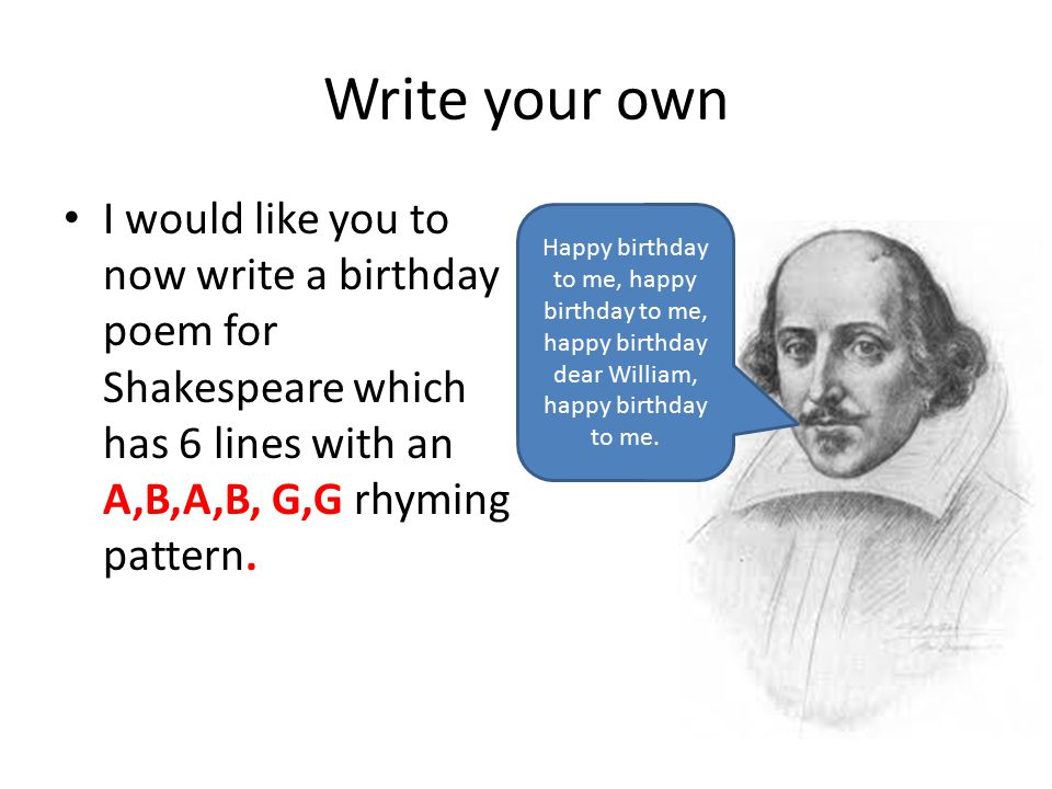 Write your own I would like you to now write a birthday poem for Shakespeare which has 6 lines with an A,B,A,B, G,G rhyming pattern.