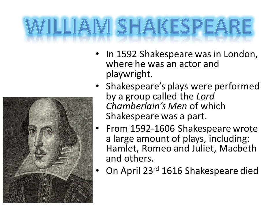 William Shakespeare In 1592 Shakespeare was in London, where he was an actor and playwright.