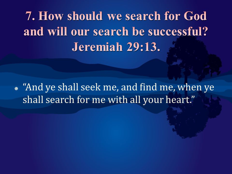 7. How should we search for God and will our search be successful