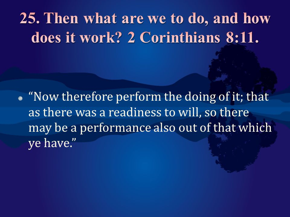 25. Then what are we to do, and how does it work 2 Corinthians 8:11.