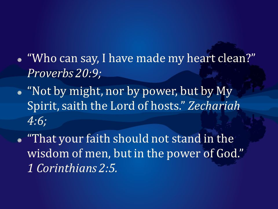 Who can say, I have made my heart clean Proverbs 20:9;