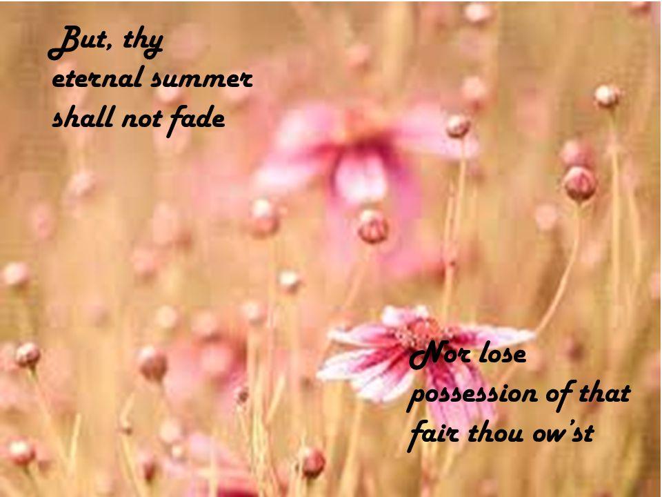 But, thy eternal summer shall not fade
