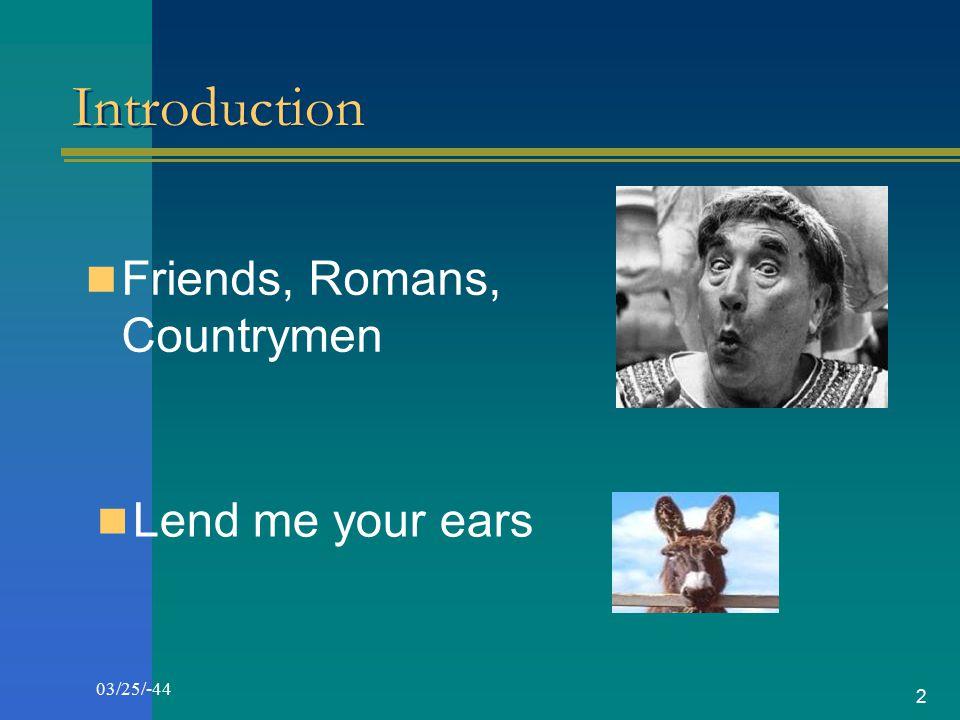 Introduction Friends, Romans, Countrymen Lend me your ears