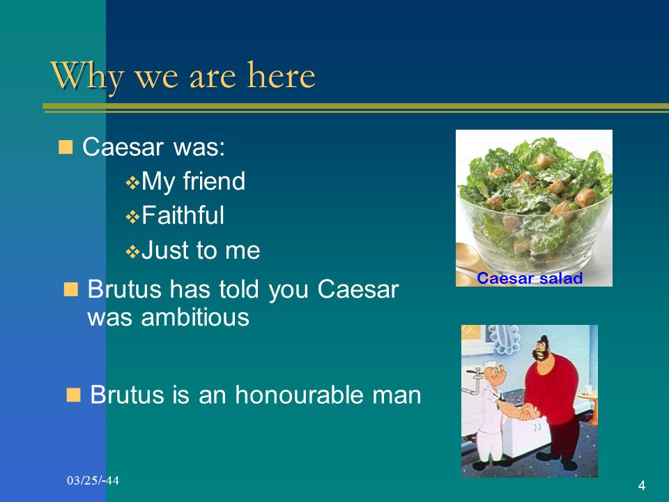 Why we are here Caesar was: My friend Faithful Just to me