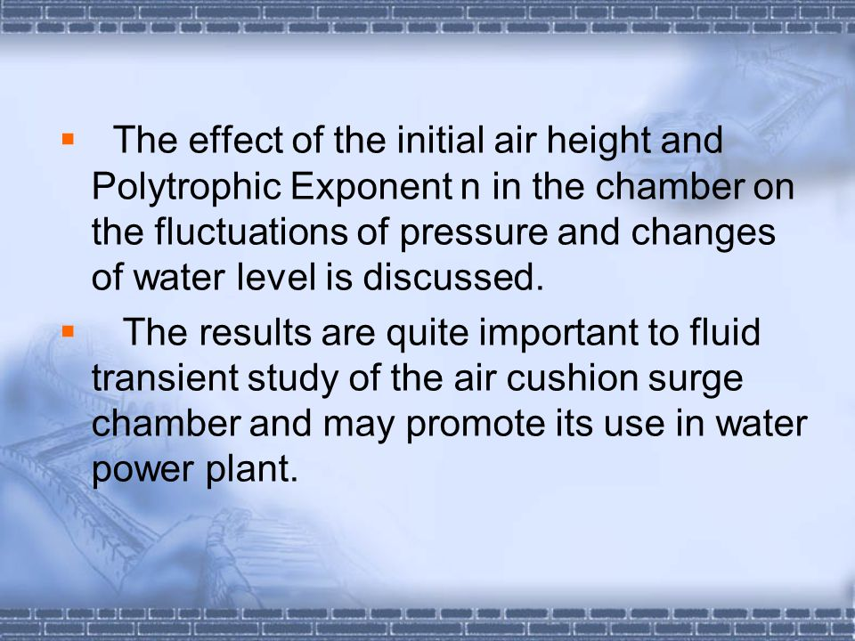 The effect of the initial air height and Polytrophic Exponent n in the chamber on the fluctuations of pressure and changes of water level is discussed.