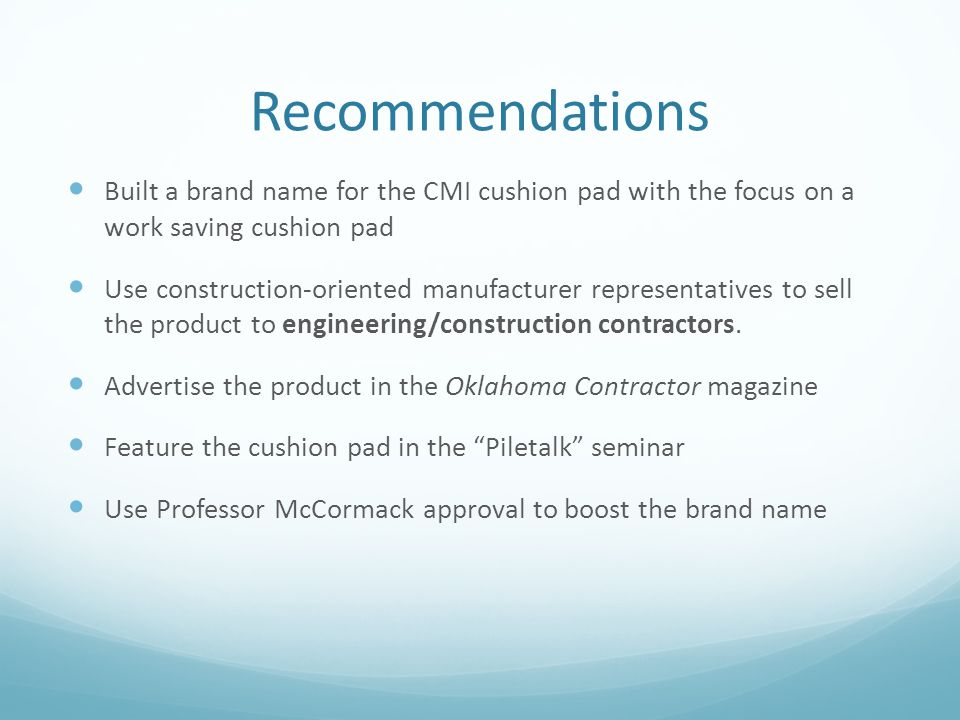 Recommendations Built a brand name for the CMI cushion pad with the focus on a work saving cushion pad.