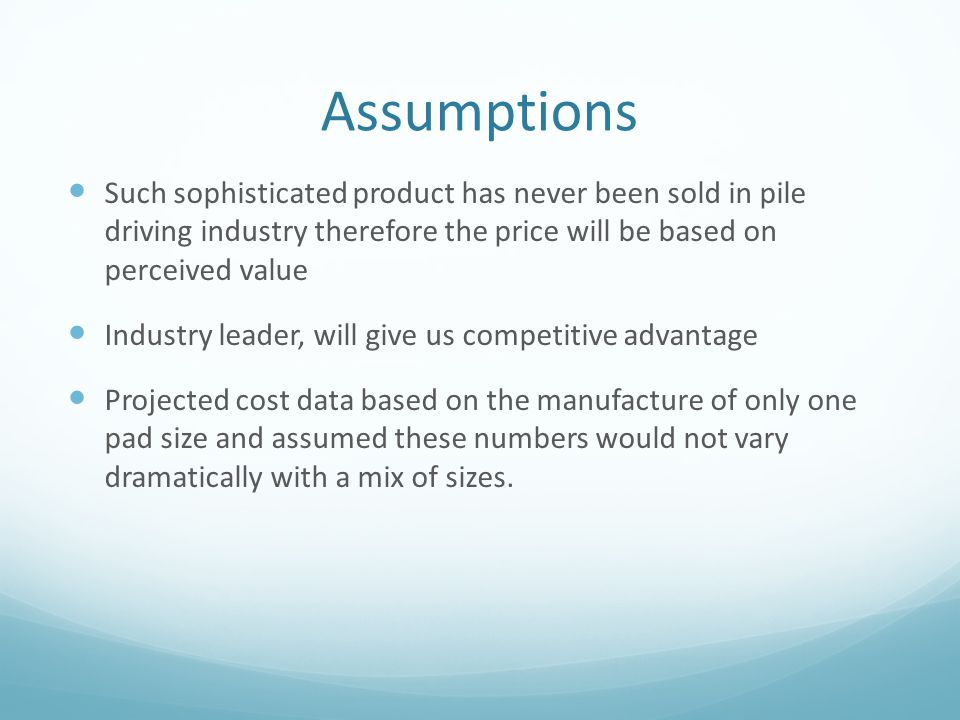 Assumptions Such sophisticated product has never been sold in pile driving industry therefore the price will be based on perceived value.