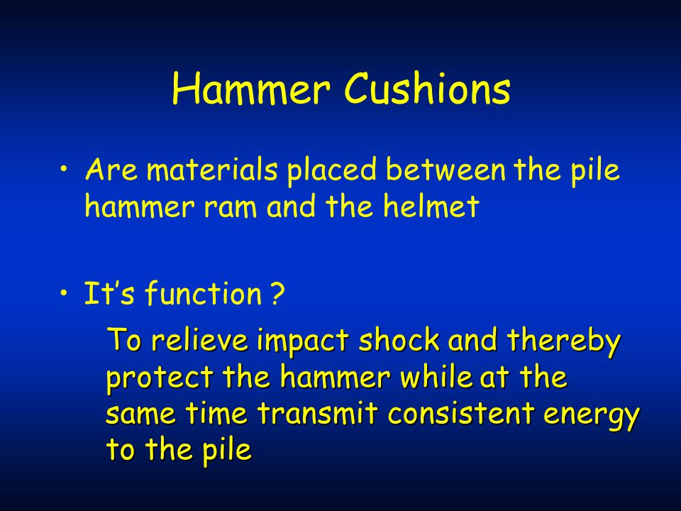 Hammer Cushions Are materials placed between the pile hammer ram and the helmet. It's function