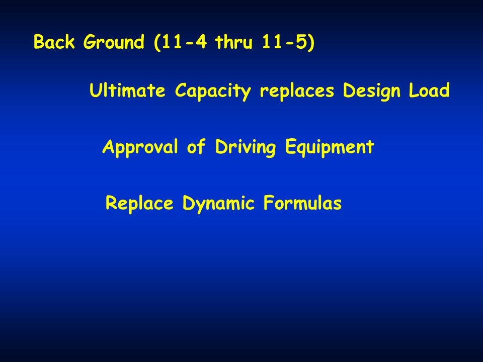 Back Ground (11-4 thru 11-5) Ultimate Capacity replaces Design Load. Approval of Driving Equipment.