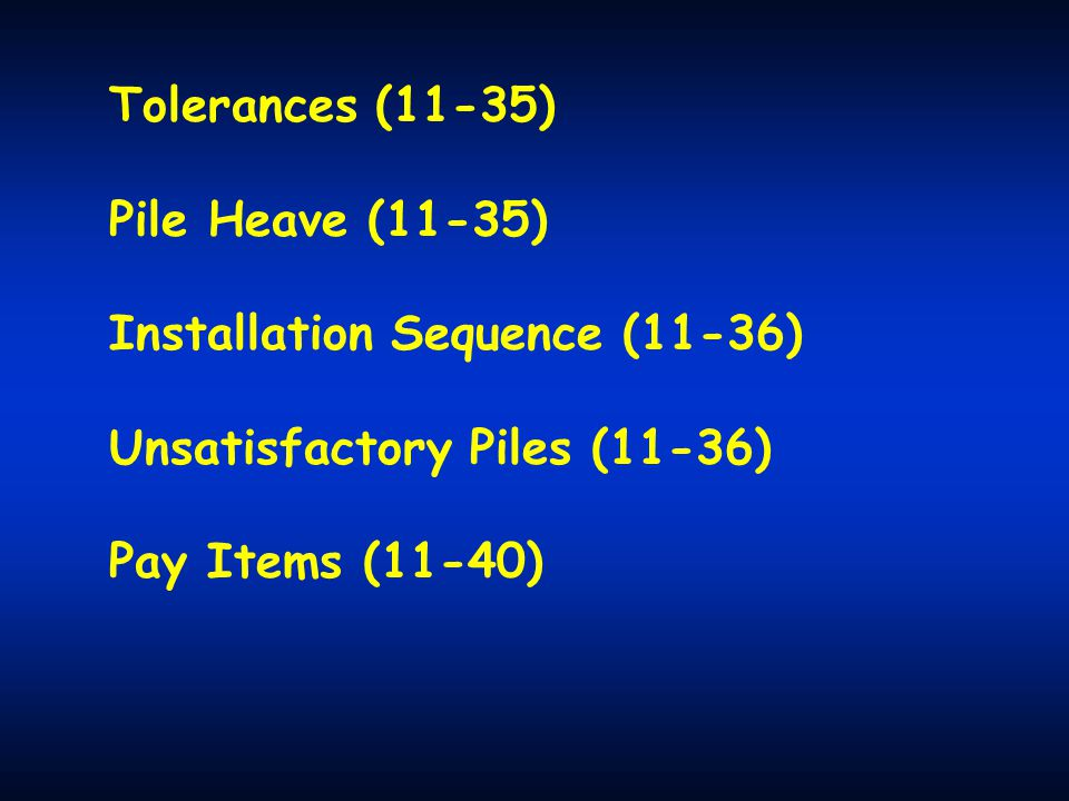 Tolerances (11-35) Pile Heave (11-35) Installation Sequence (11-36) Unsatisfactory Piles (11-36) Pay Items (11-40)