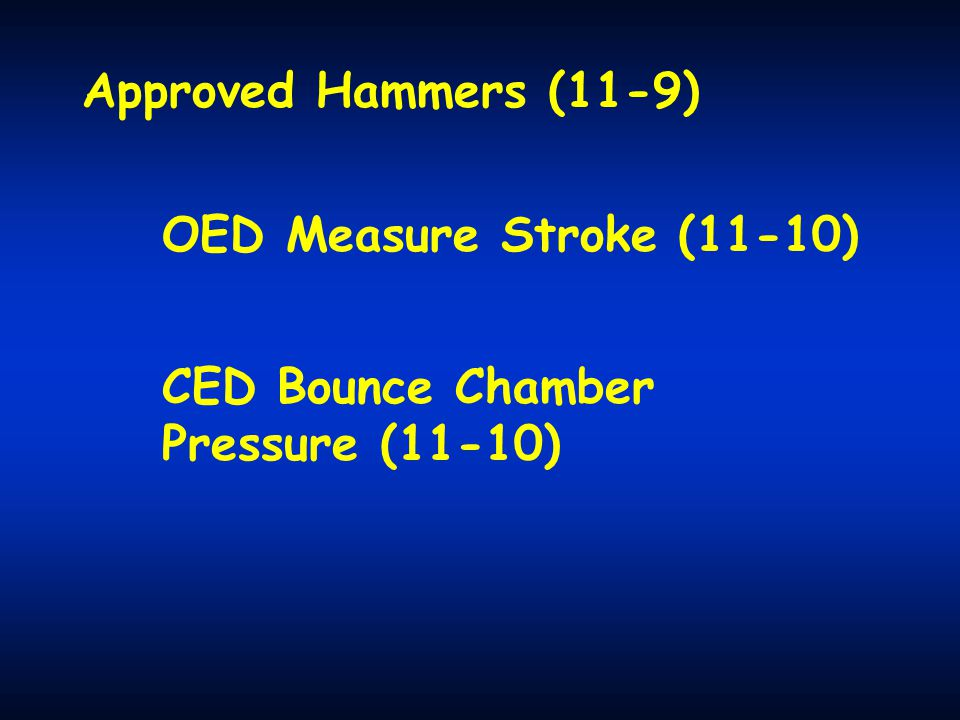 Approved Hammers (11-9) OED Measure Stroke (11-10) CED Bounce Chamber Pressure (11-10)