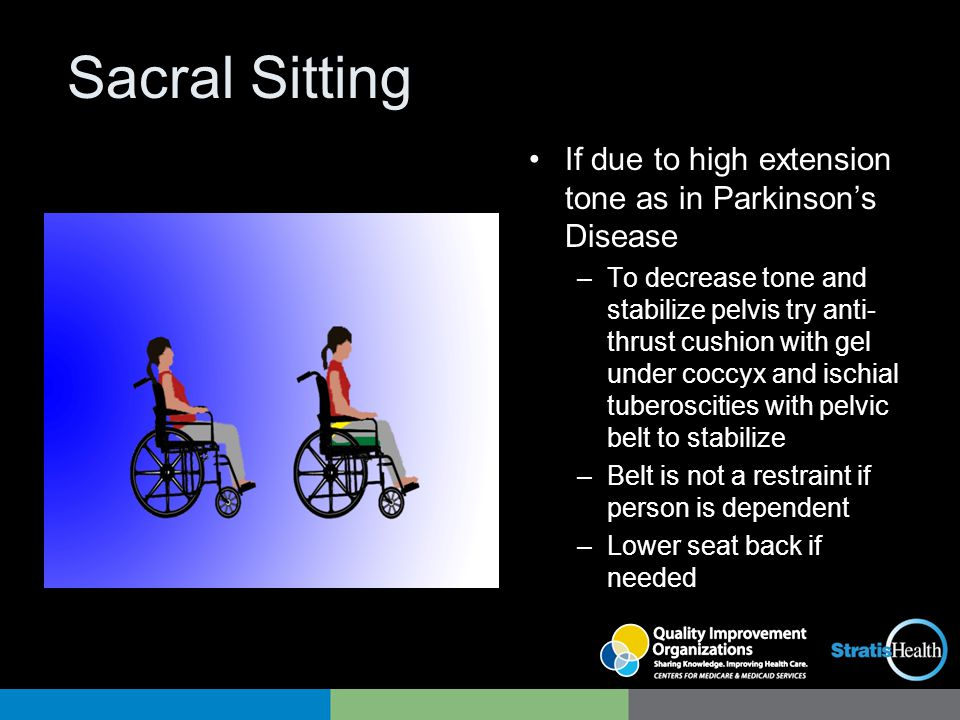 Sacral Sitting If due to high extension tone as in Parkinson's Disease