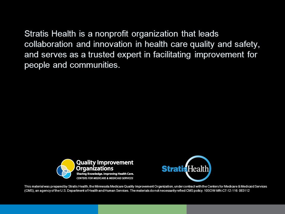 Stratis Health is a nonprofit organization that leads collaboration and innovation in health care quality and safety, and serves as a trusted expert in facilitating improvement for people and communities.