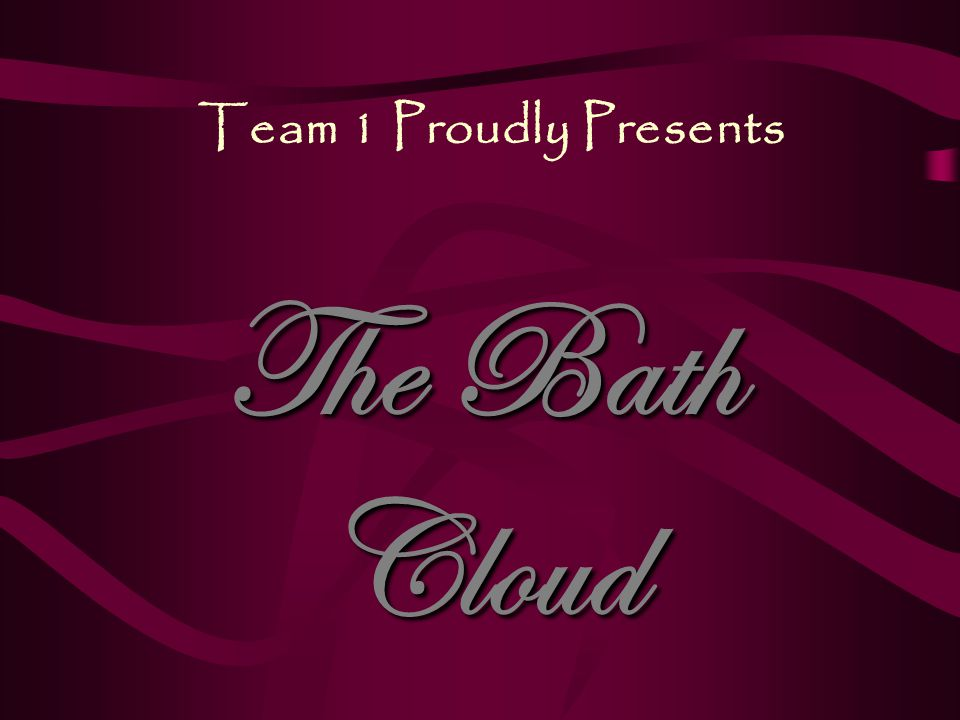 Team 1 Proudly Presents The Bath Cloud