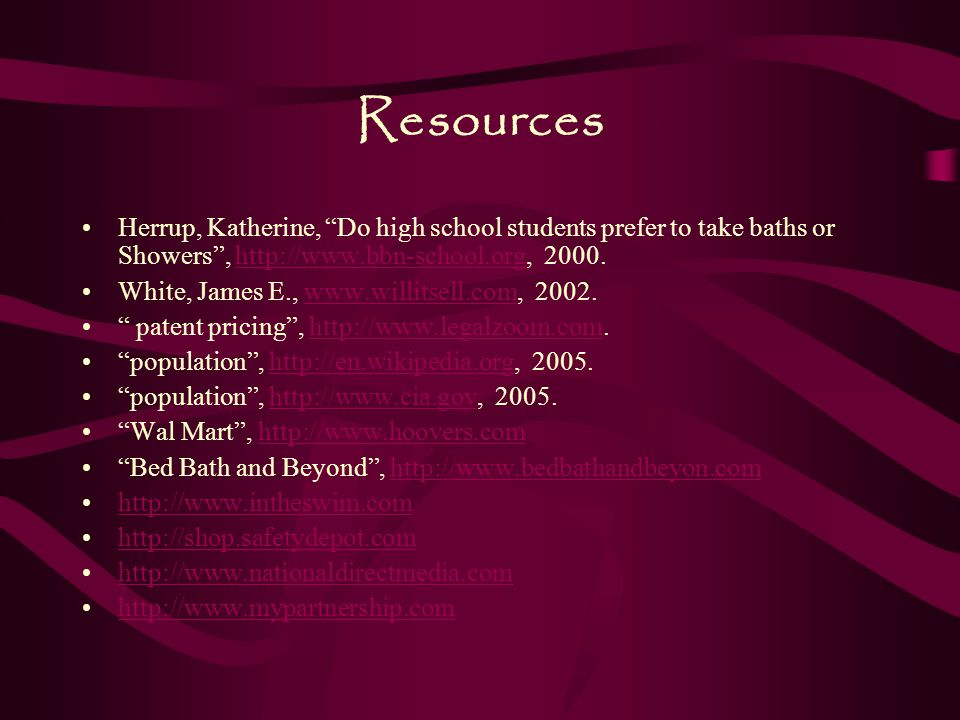 Resources Herrup, Katherine, Do high school students prefer to take baths or Showers , http://www.bbn-school.org, 2000.