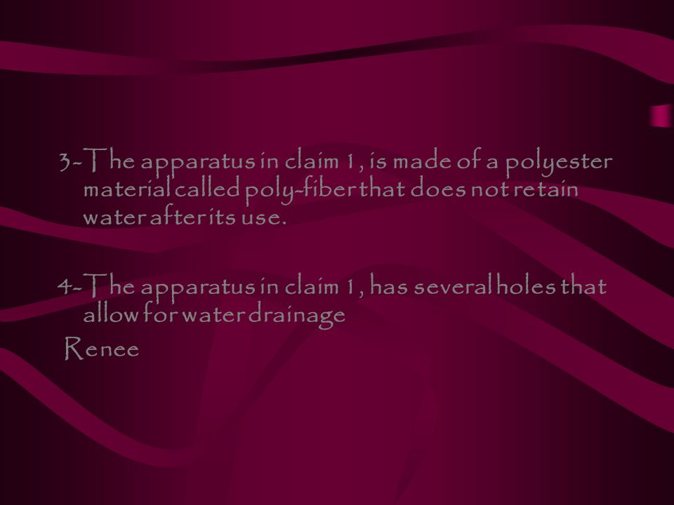 3- The apparatus in claim 1, is made of a polyester material called poly-fiber that does not retain water after its use.