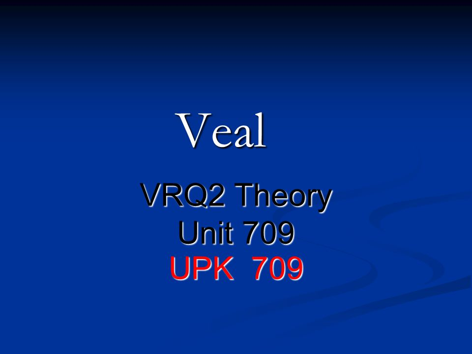 Veal VRQ2 Theory Unit 709 UPK 709