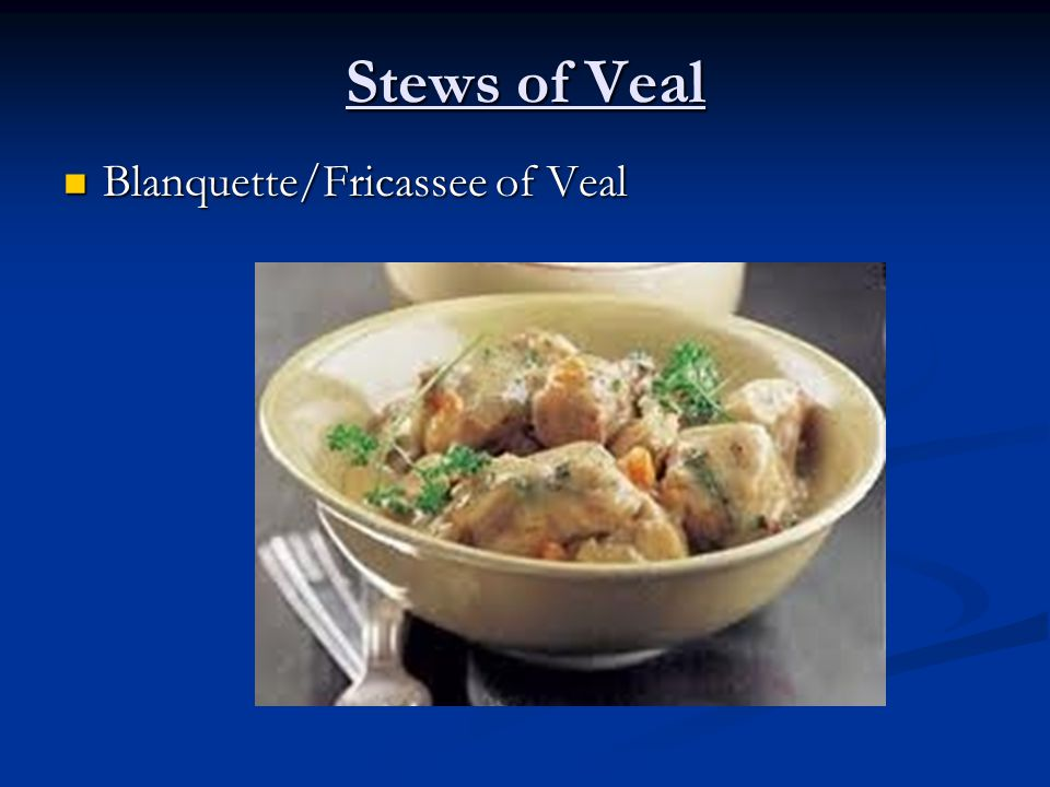 Stews of Veal Blanquette/Fricassee of Veal